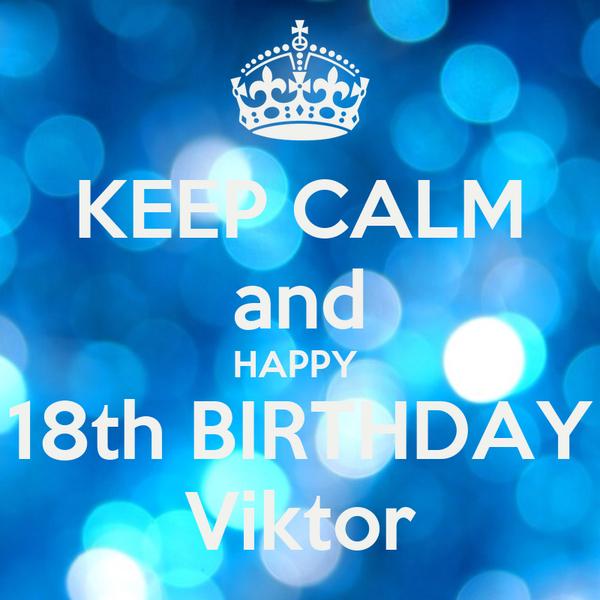KEEP CALM and HAPPY  18th BIRTHDAY Viktor