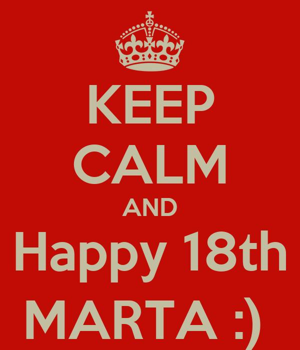 KEEP CALM AND Happy 18th MARTA :)