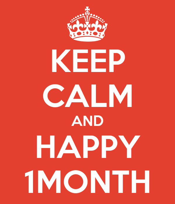KEEP CALM AND HAPPY 1MONTH