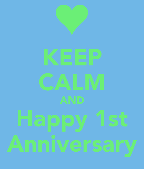 KEEP CALM AND Happy 1st Anniversary