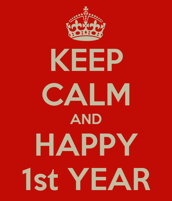 KEEP CALM AND HAPPY 1st YEAR