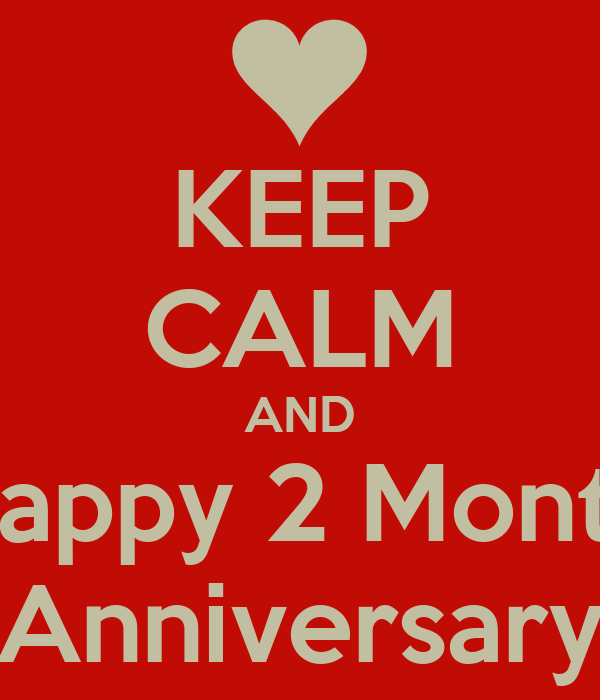 KEEP CALM AND Happy 2 Month Anniversary
