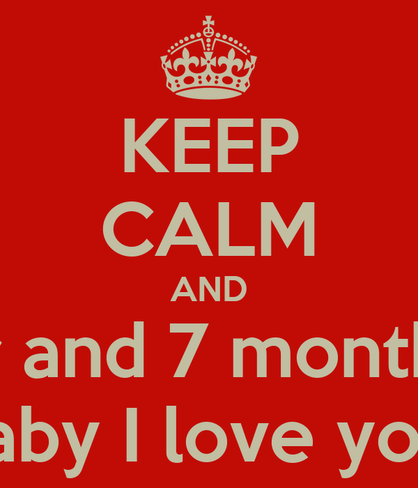 KEEP CALM AND Happy 2 year and 7 month anniversary Baby I love you