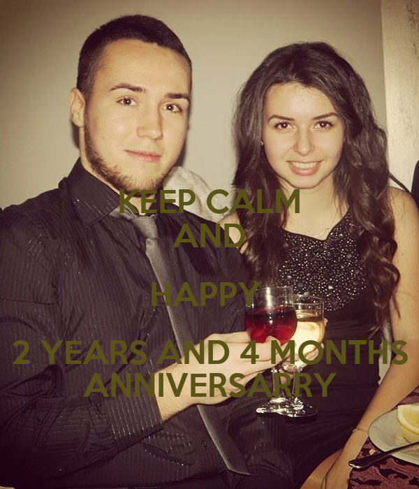 KEEP CALM AND HAPPY  2 YEARS AND 4 MONTHS ANNIVERSARRY