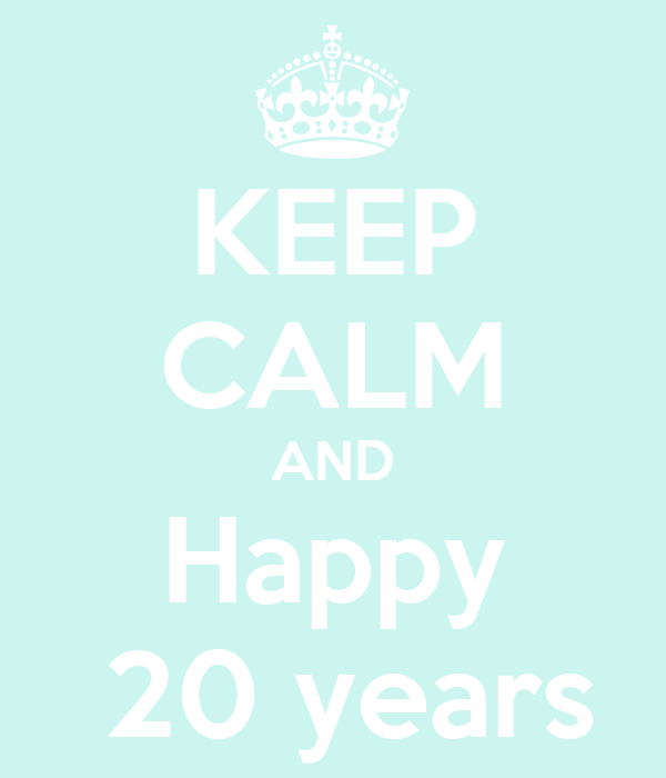 KEEP CALM AND Happy  20 years