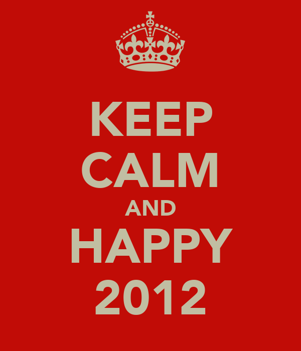 KEEP CALM AND HAPPY 2012