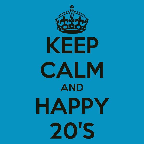 KEEP CALM AND HAPPY 20'S