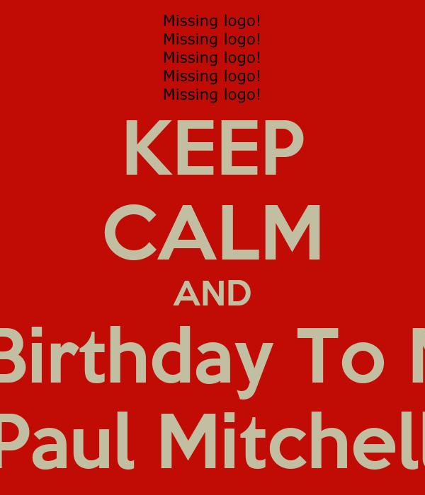KEEP CALM AND Happy 20th Birthday To My Boyfriend Paul Mitchell