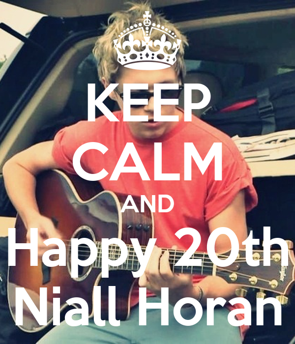 KEEP CALM AND Happy 20th Niall Horan