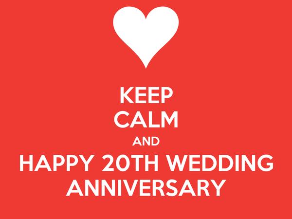 KEEP CALM AND HAPPY 20TH WEDDING ANNIVERSARY