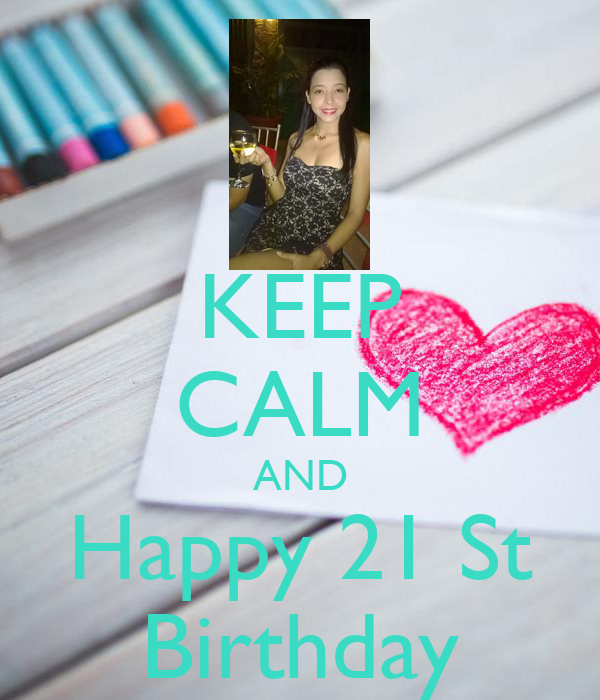 KEEP CALM AND Happy 21 St Birthday