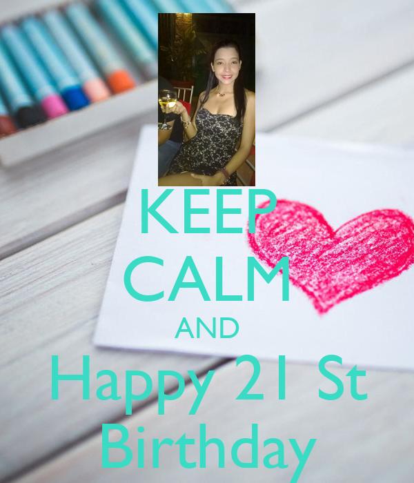 KEEP CALM AND Happy 21 St Birthday