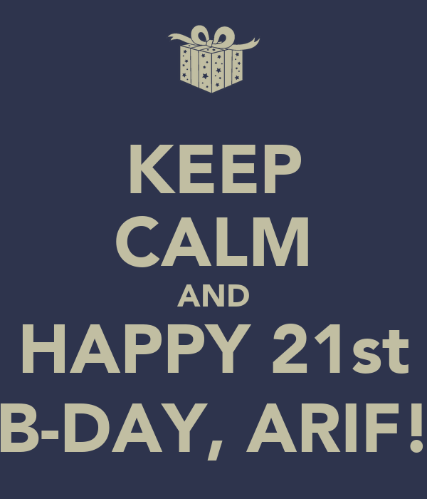 KEEP CALM AND HAPPY 21st B-DAY, ARIF!