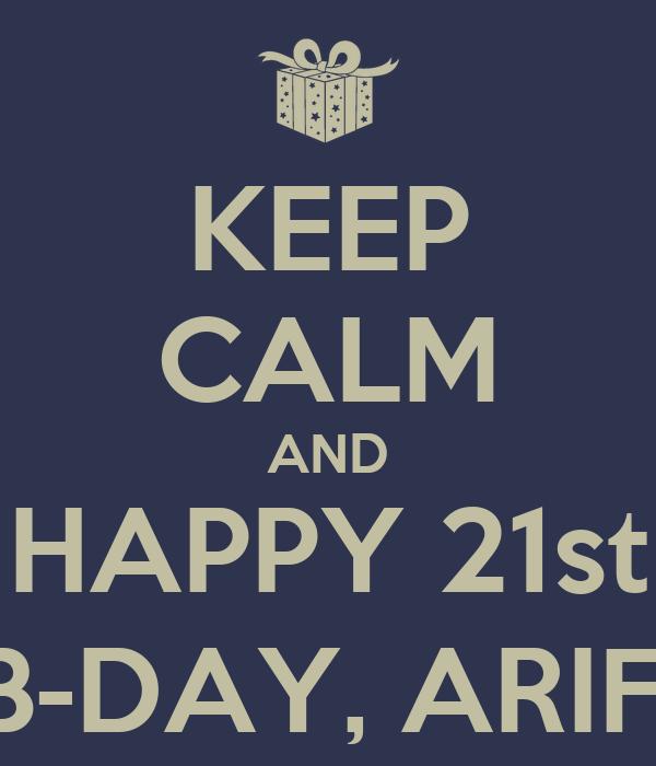 KEEP CALM AND HAPPY 21st B-DAY, ARIF!