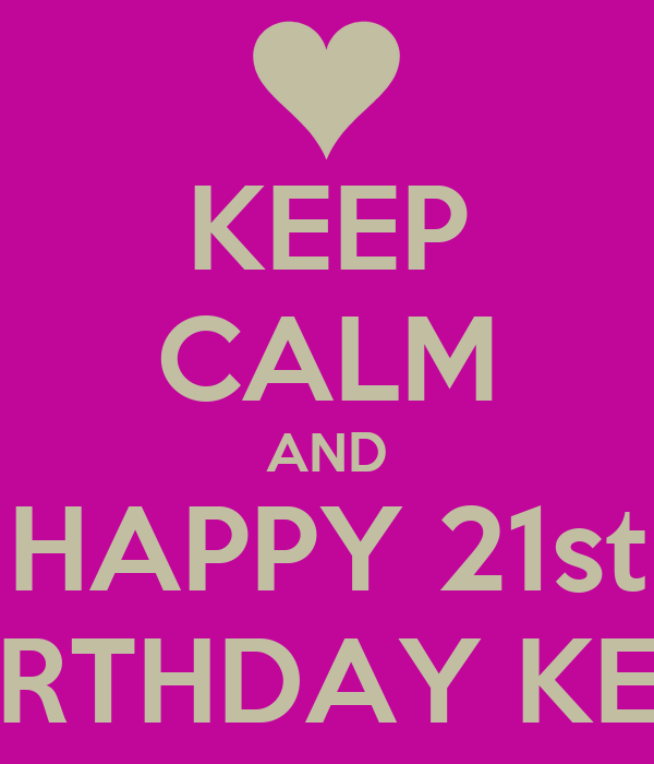 KEEP CALM AND HAPPY 21st BIRTHDAY KEE