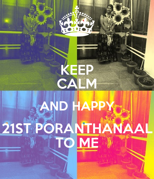 KEEP CALM AND HAPPY 21ST PORANTHANAAL TO ME