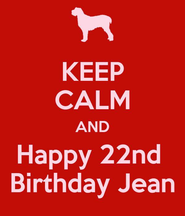 KEEP CALM AND Happy 22nd  Birthday Jean