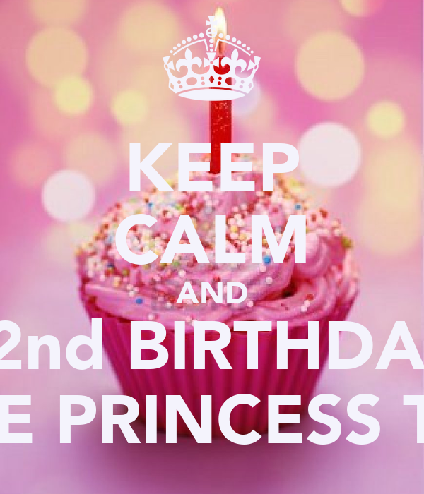 KEEP CALM AND HAPPY 22nd BIRTHDAY TO ME I'M THE PRINCESS