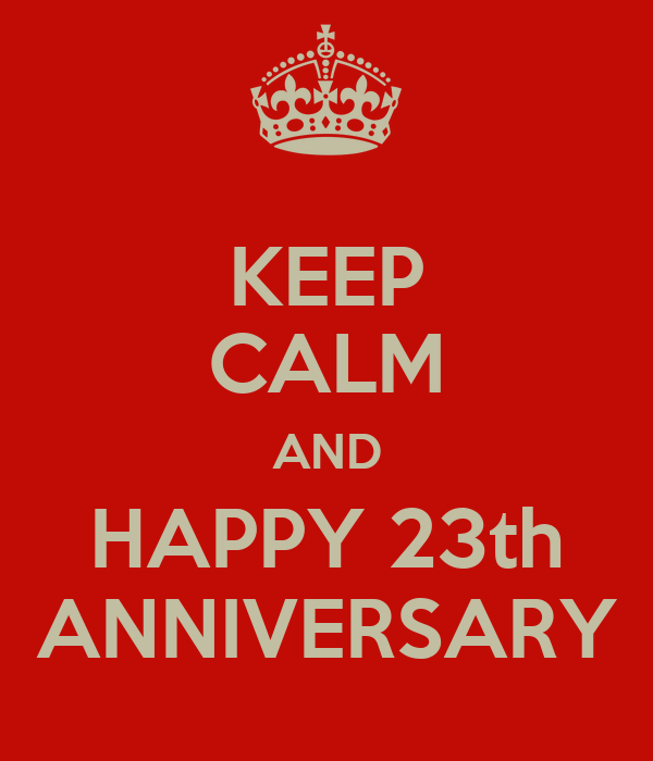 KEEP CALM AND HAPPY 23th ANNIVERSARY
