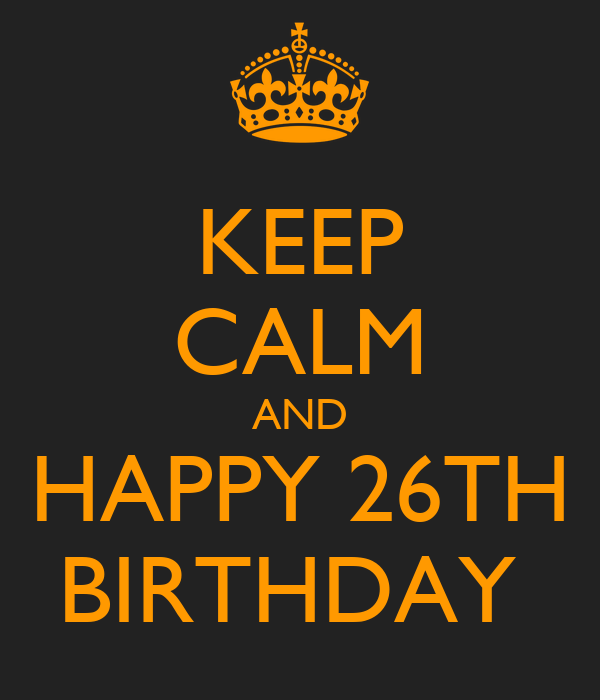 keep calm and happy 26th birthday