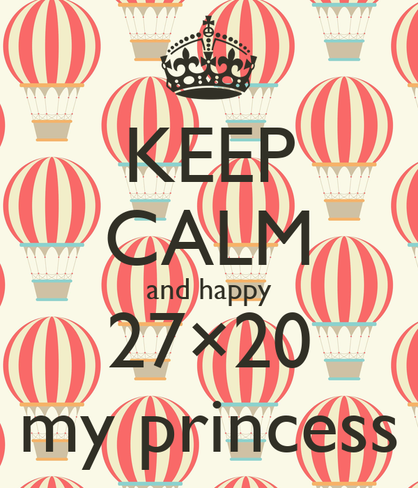 KEEP CALM and happy 27×20 my princess