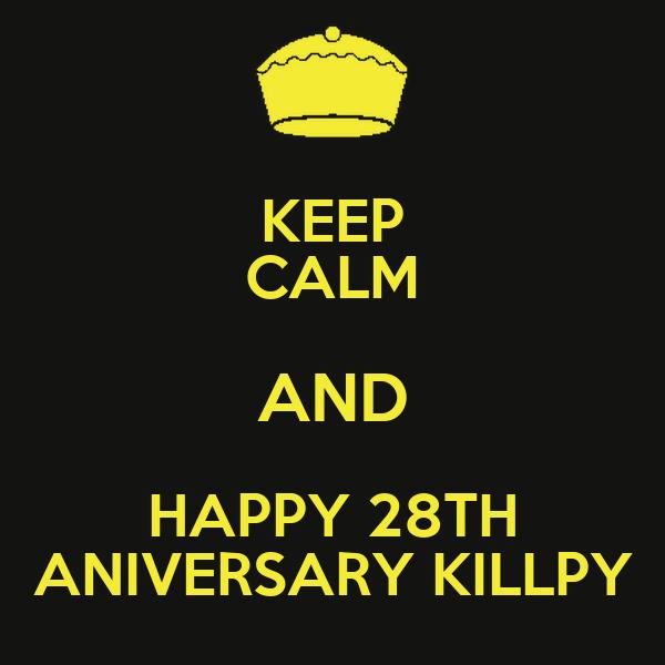 KEEP CALM AND HAPPY 28TH ANIVERSARY KILLPY