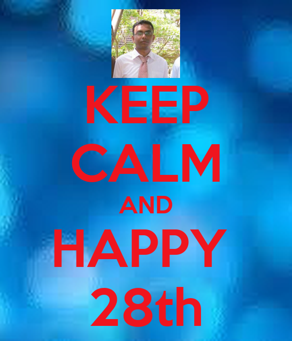 KEEP CALM AND HAPPY   28th