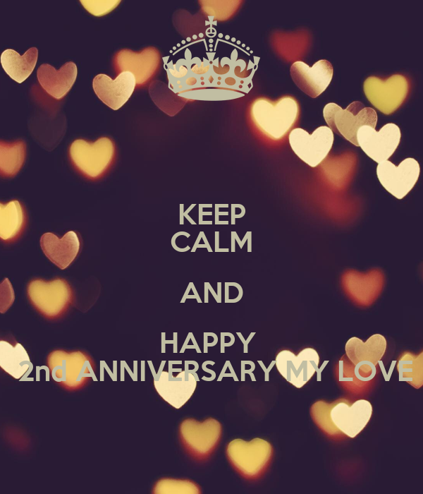 KEEP CALM AND HAPPY 2nd ANNIVERSARY MY LOVE Poster