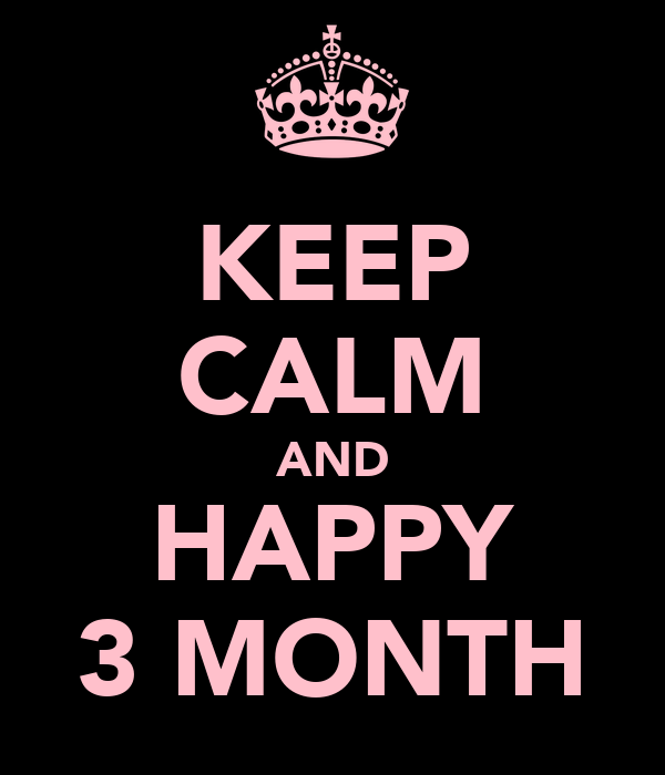 KEEP CALM AND HAPPY 3 MONTH
