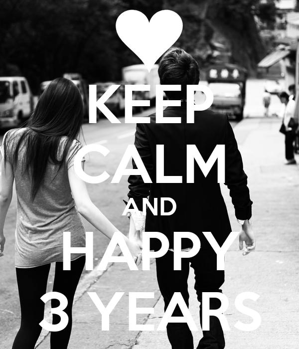 KEEP CALM AND HAPPY 3 YEARS