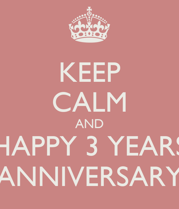KEEP CALM AND HAPPY 3 YEARS ANNIVERSARY