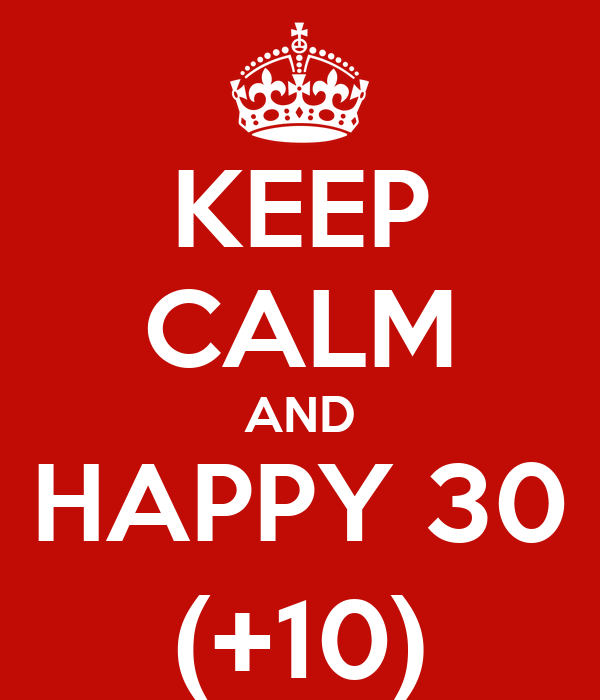 KEEP CALM AND HAPPY 30 (+10)