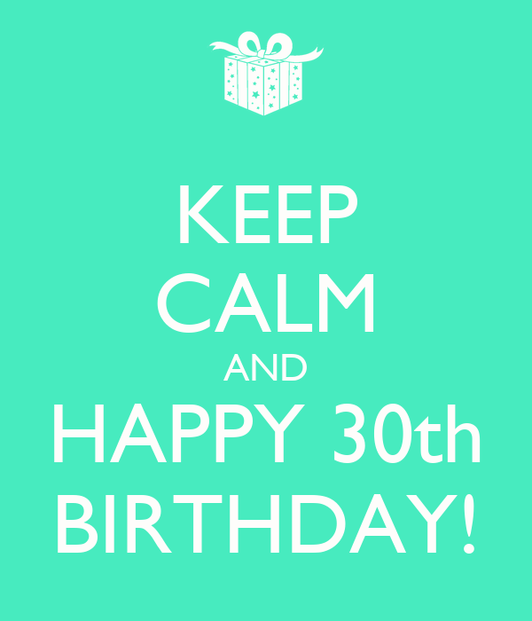 KEEP CALM AND HAPPY 30th BIRTHDAY! Poster