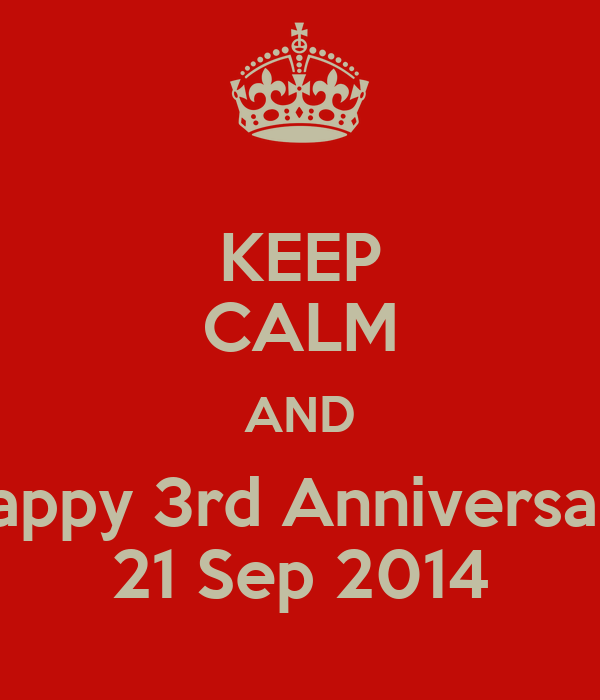 KEEP CALM AND Happy 3rd Anniversary 21 Sep 2014