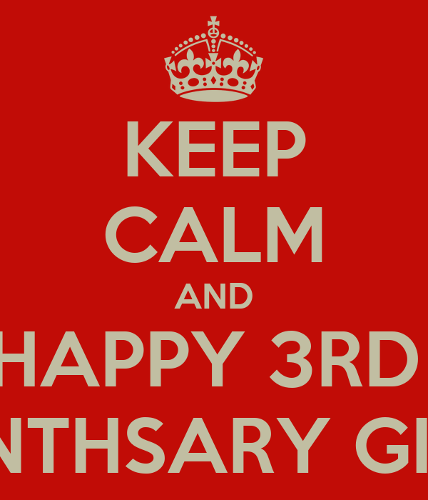 KEEP CALM AND HAPPY 3RD  MONTHSARY GIRLIE