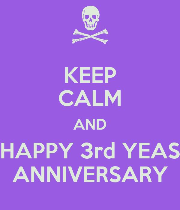 KEEP CALM AND HAPPY 3rd YEAS ANNIVERSARY