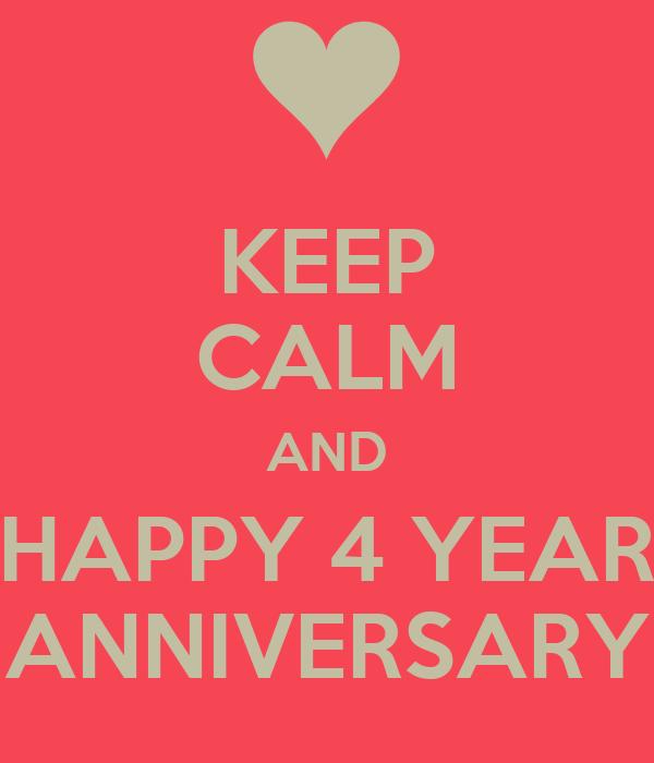 KEEP CALM AND HAPPY 4 YEAR ANNIVERSARY