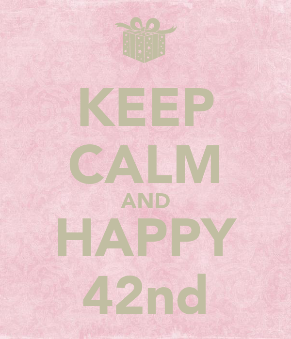 KEEP CALM AND HAPPY 42nd