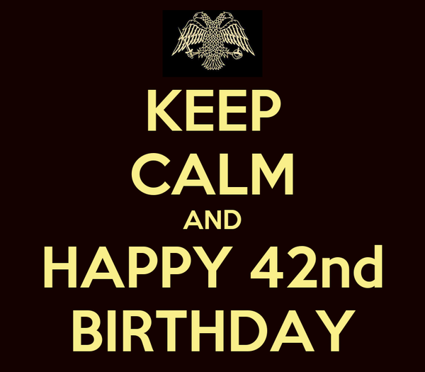 Keep Calm And Happy 42nd Birthday Poster Alex Keep Calm O Matic