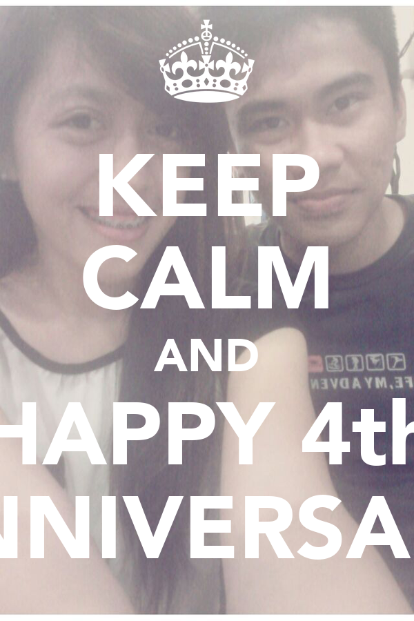 KEEP CALM AND HAPPY 4th ANNIVERSARY