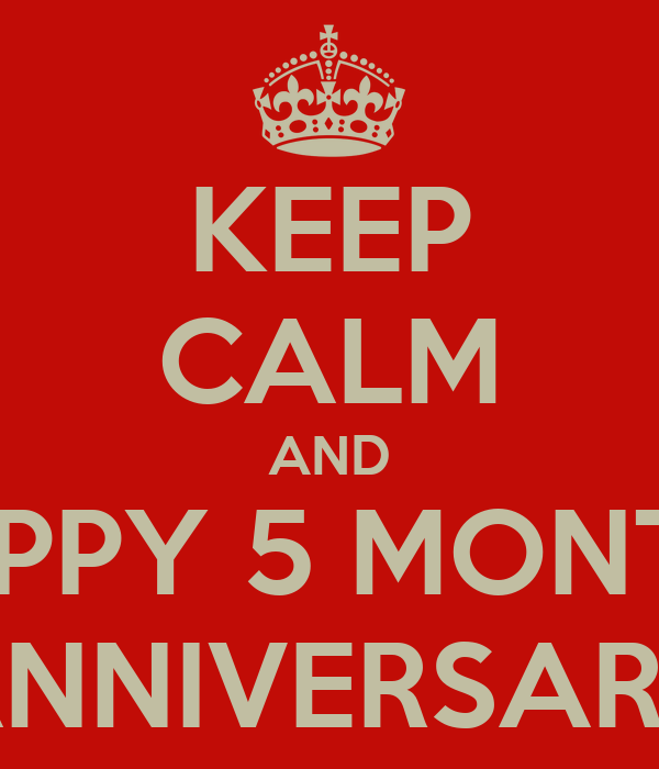 KEEP CALM AND HAPPY 5 MONTHS ANNIVERSARY