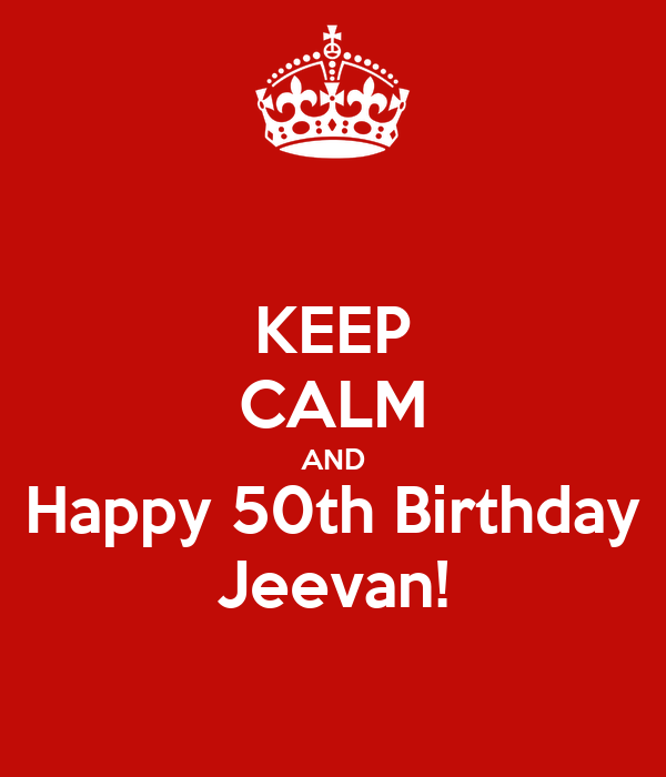 KEEP CALM AND Happy 50th Birthday Jeevan! Poster
