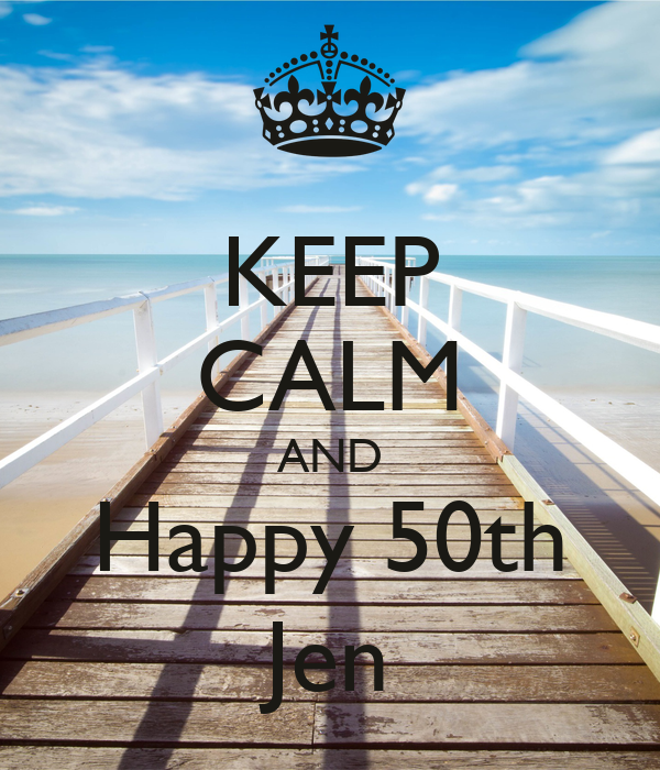 KEEP CALM AND Happy 50th Jen