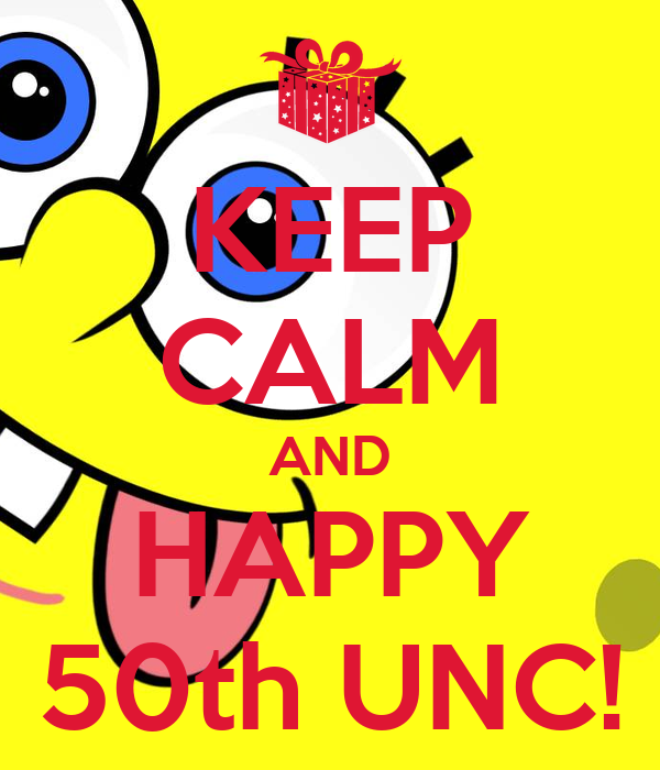 KEEP CALM AND HAPPY 50th UNC!