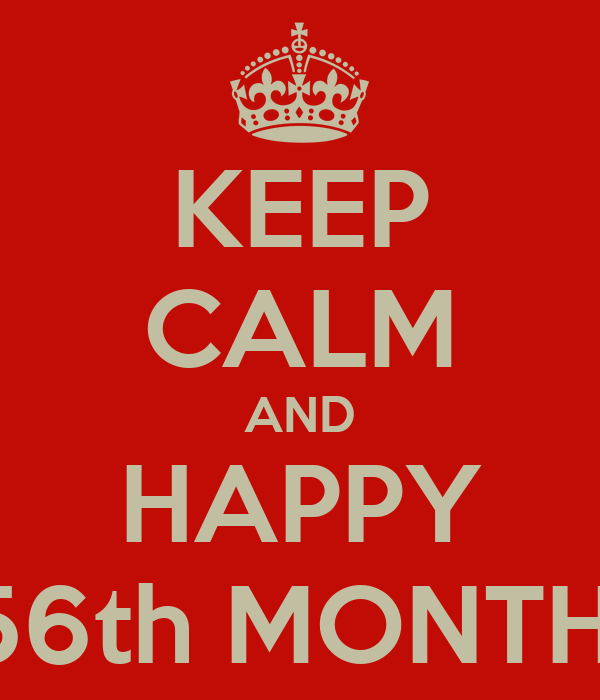 KEEP CALM AND HAPPY 56th MONTH!