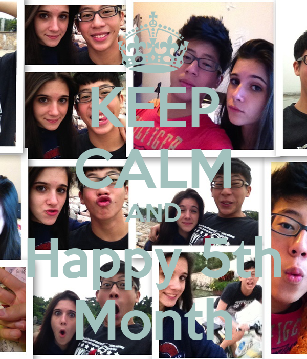 KEEP CALM AND Happy 5th Month