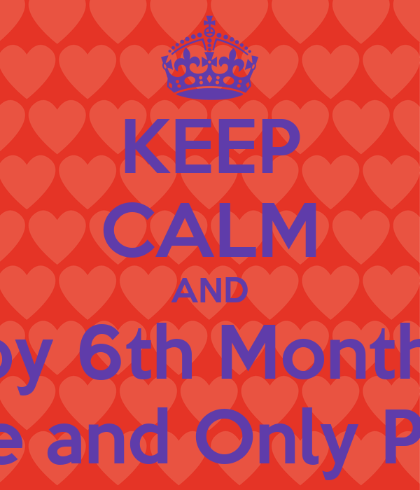KEEP CALM AND Happy 6th Monthsary My One and Only Princess