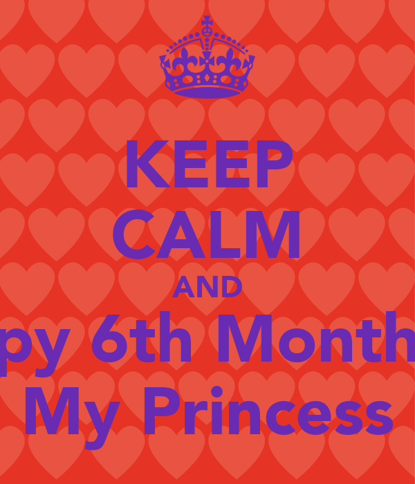 KEEP CALM AND Happy 6th Monthsary My Princess