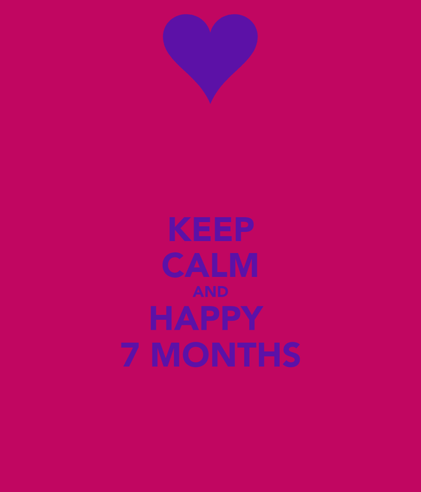 KEEP CALM AND HAPPY  7 MONTHS