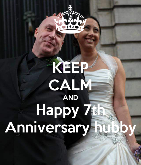 KEEP CALM AND Happy 7th Anniversary hubby